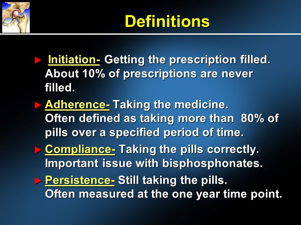 Definitions Initiation- Getting the prescription filled. About 10% of prescriptions are never filled.