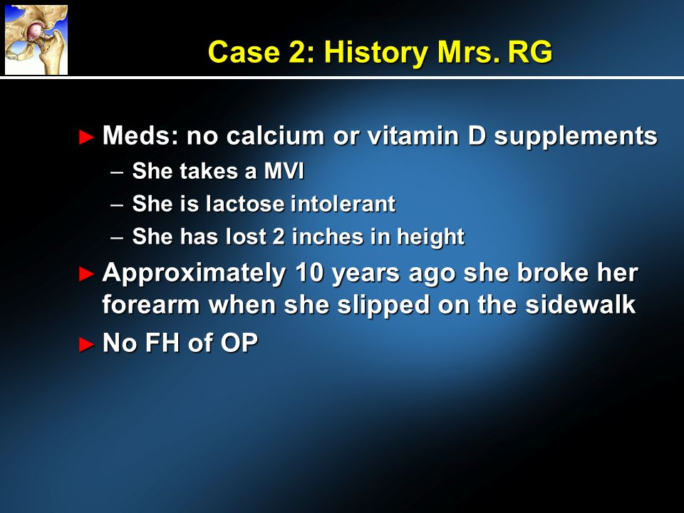 Case 2: History Mrs. RG Meds: no calcium or vitamin D supplements