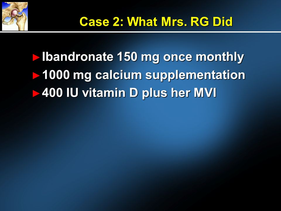 Case 2: What Mrs. RG Did Ibandronate 150 mg once monthly.