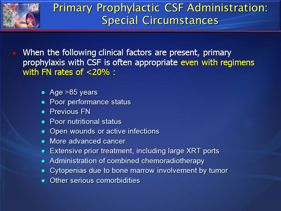 Primary Prophylactic CSF Administration: Special Circumstances