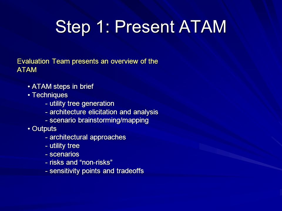 Step 1: Present ATAM Evaluation Team presents an overview of the ATAM