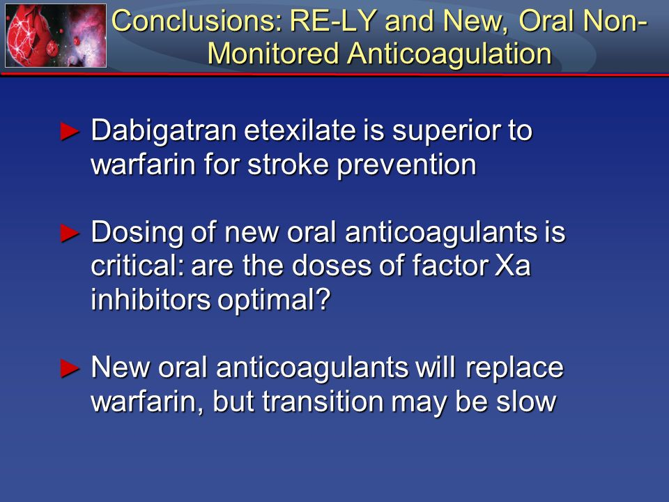 Conclusions: RE-LY and New, Oral Non-Monitored Anticoagulation