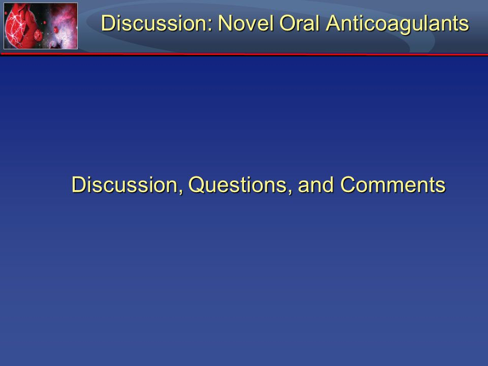 Discussion: Novel Oral Anticoagulants