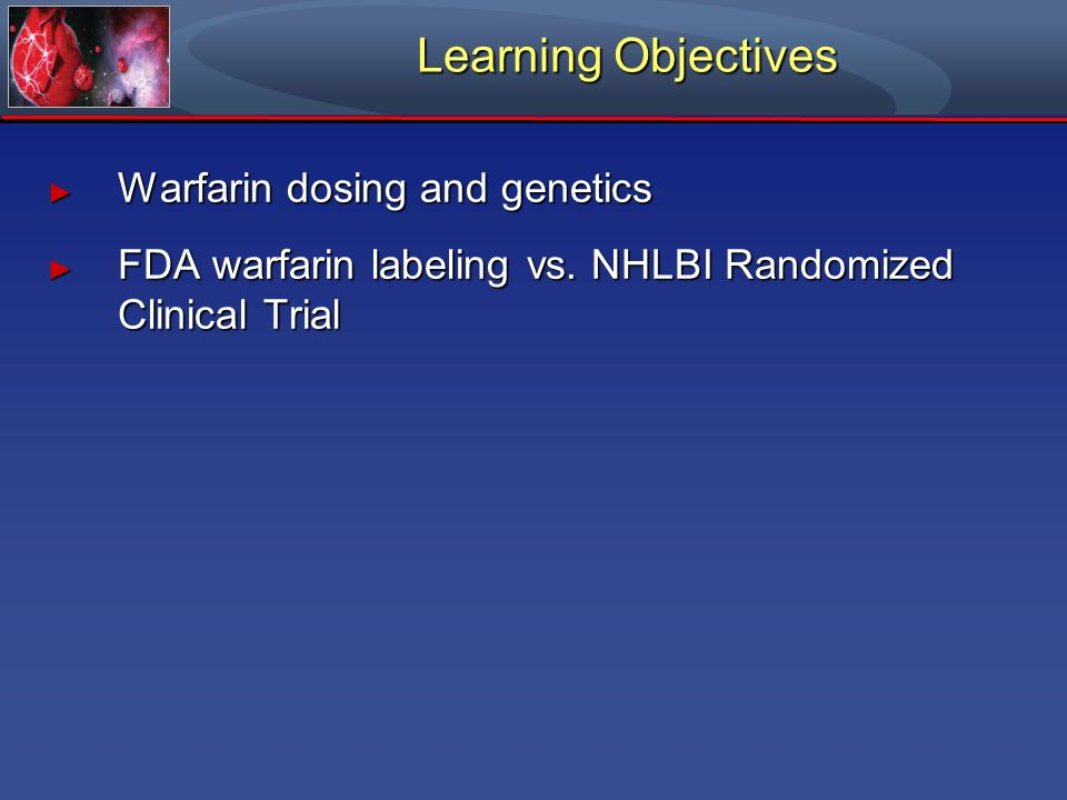 Learning Objectives Warfarin dosing and genetics