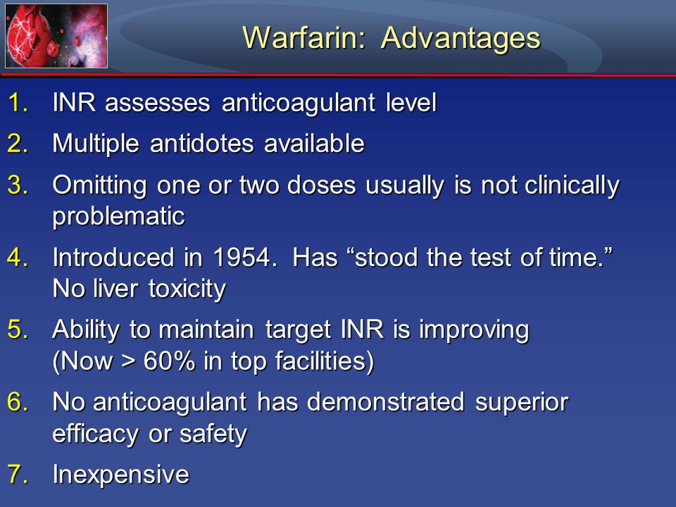 Warfarin: Advantages INR assesses anticoagulant level