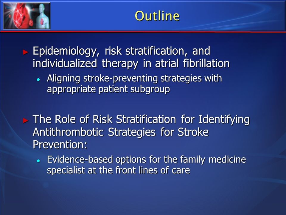 Outline Epidemiology, risk stratification, and individualized therapy in atrial fibrillation.