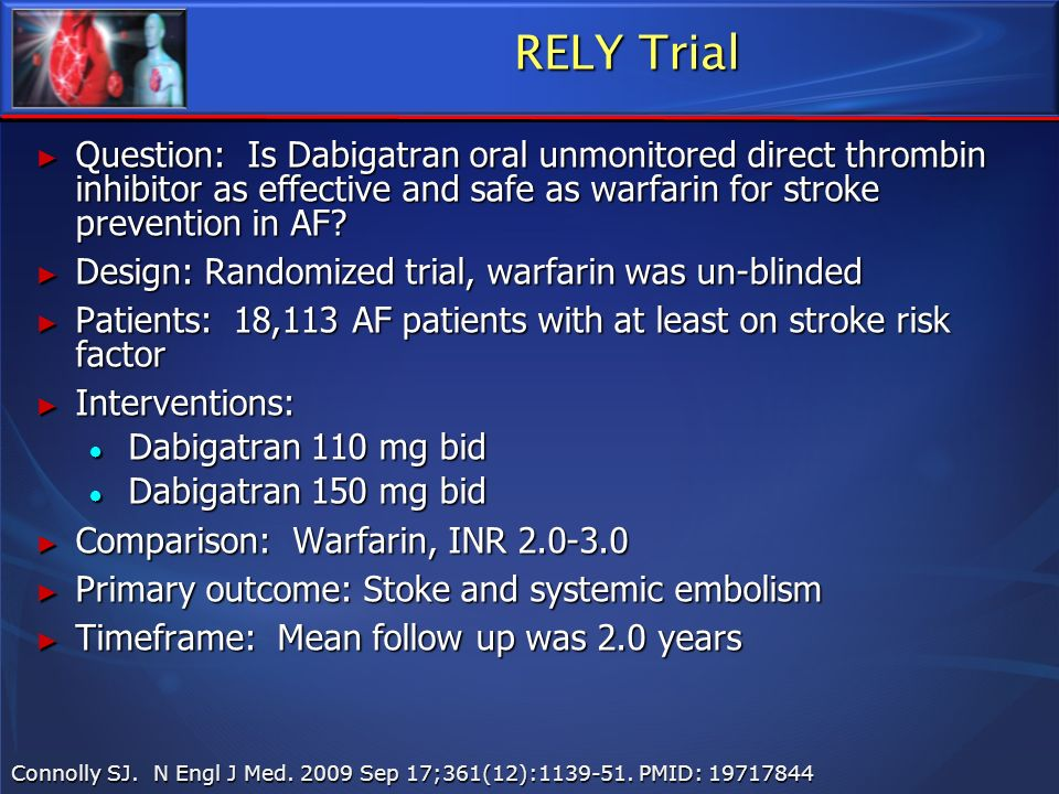 RELY Trial Question: Is Dabigatran oral unmonitored direct thrombin inhibitor as effective and safe as warfarin for stroke prevention in AF