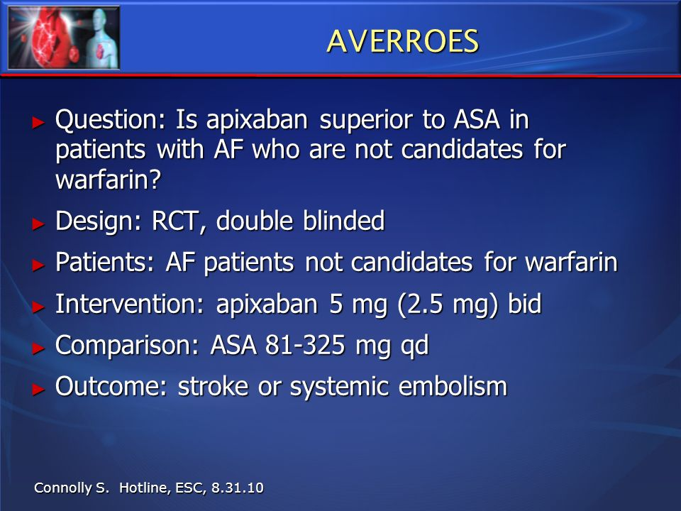 AVERROES Question: Is apixaban superior to ASA in patients with AF who are not candidates for warfarin