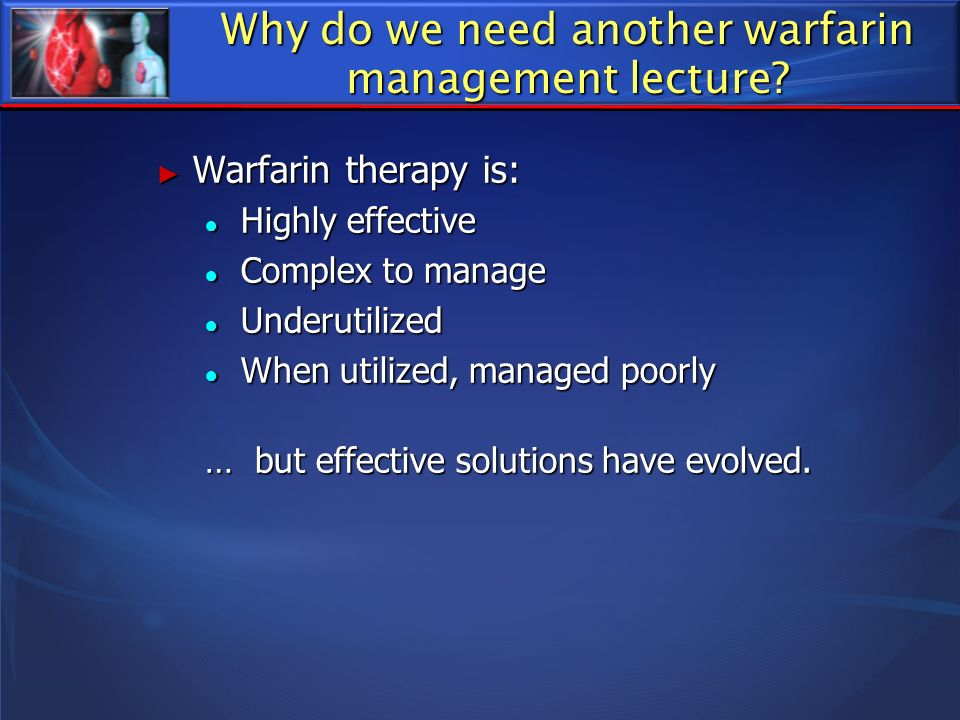 Why do we need another warfarin management lecture