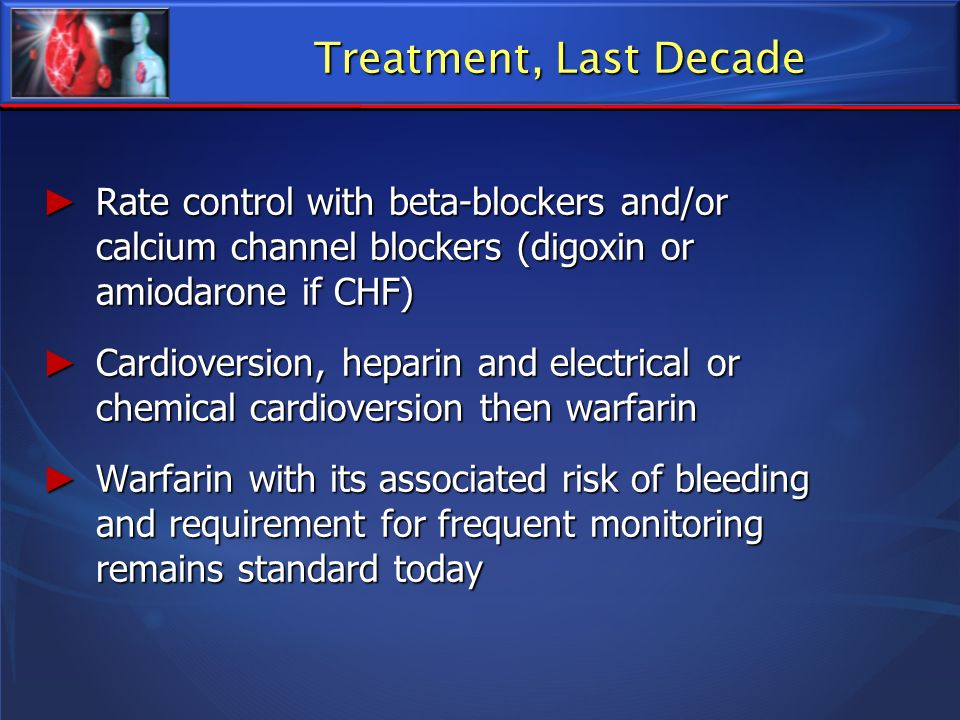 Treatment, Last Decade Rate control with beta-blockers and/or calcium channel blockers (digoxin or amiodarone if CHF)