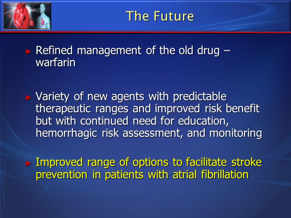 The Future Refined management of the old drug – warfarin