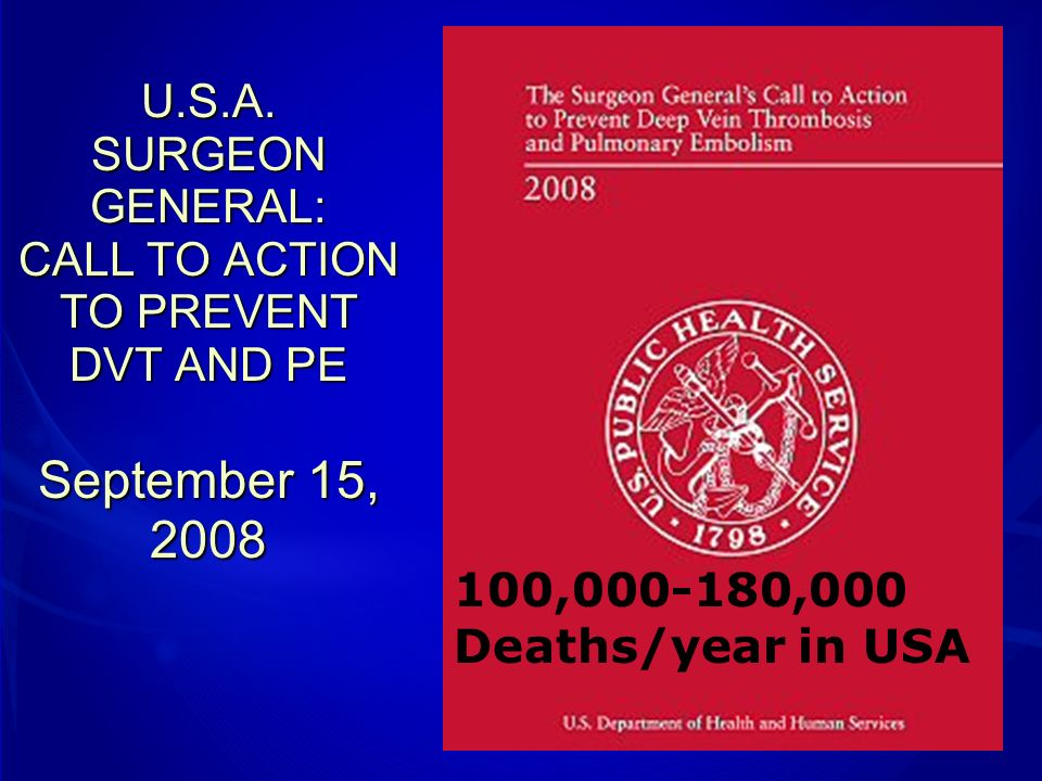 U.S.A. SURGEON GENERAL: CALL TO ACTION TO PREVENT DVT AND PE September 15, 2008