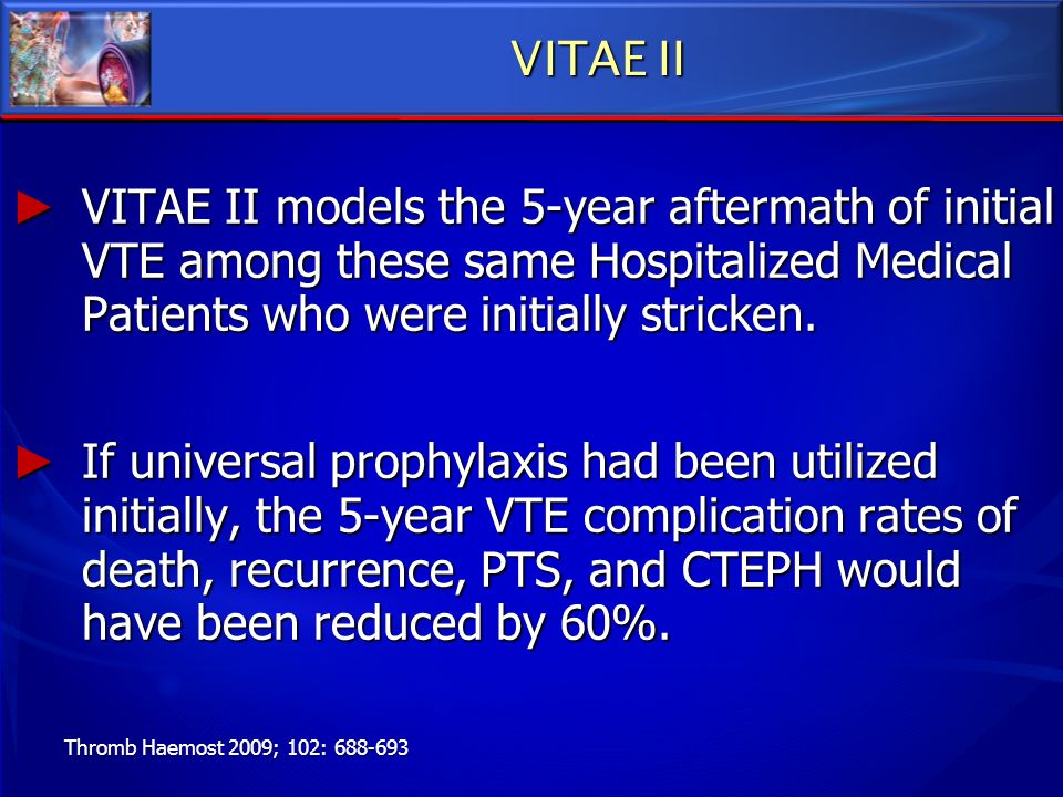 VITAE II VITAE II models the 5-year aftermath of initial VTE among these same Hospitalized Medical Patients who were initially stricken.