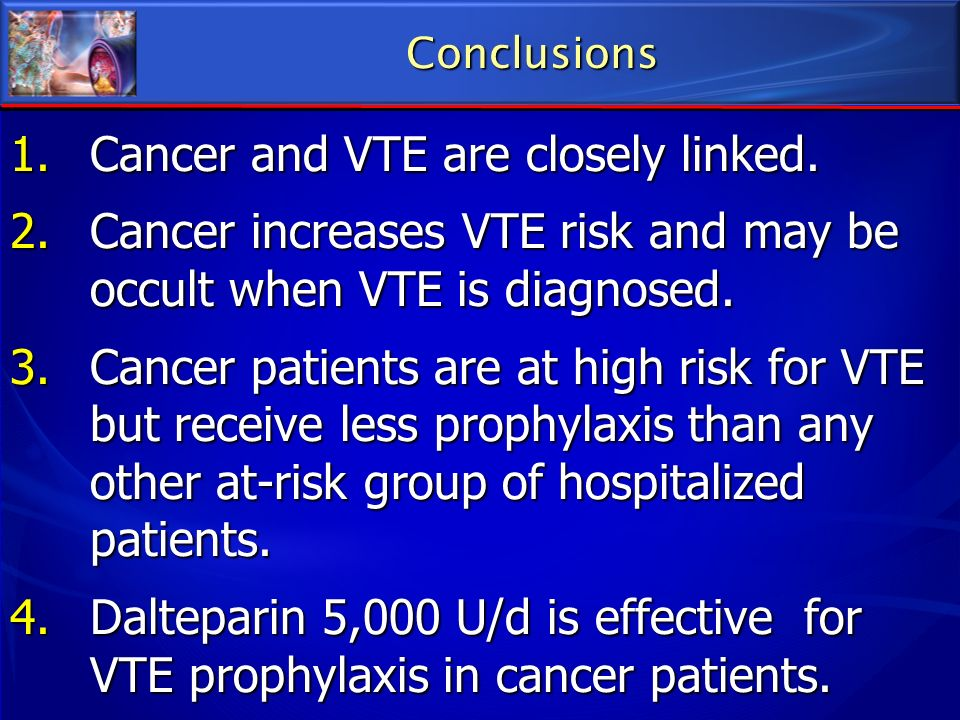 Cancer and VTE are closely linked.