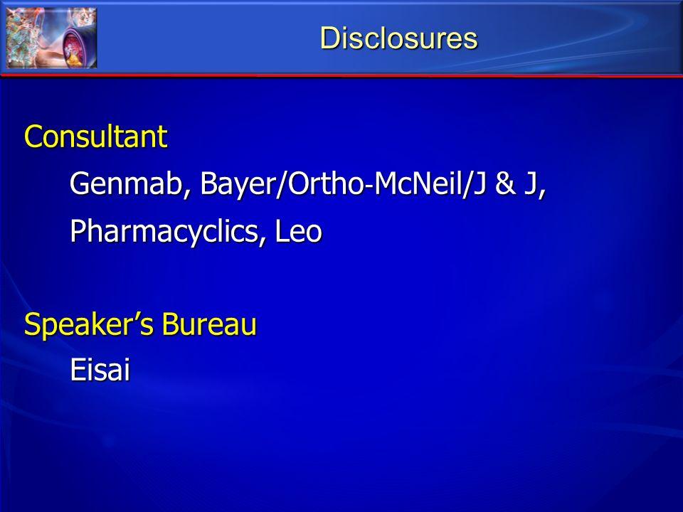 Disclosures Consultant Genmab, Bayer/Ortho‐McNeil/J & J, Pharmacyclics, Leo Speaker's Bureau Eisai