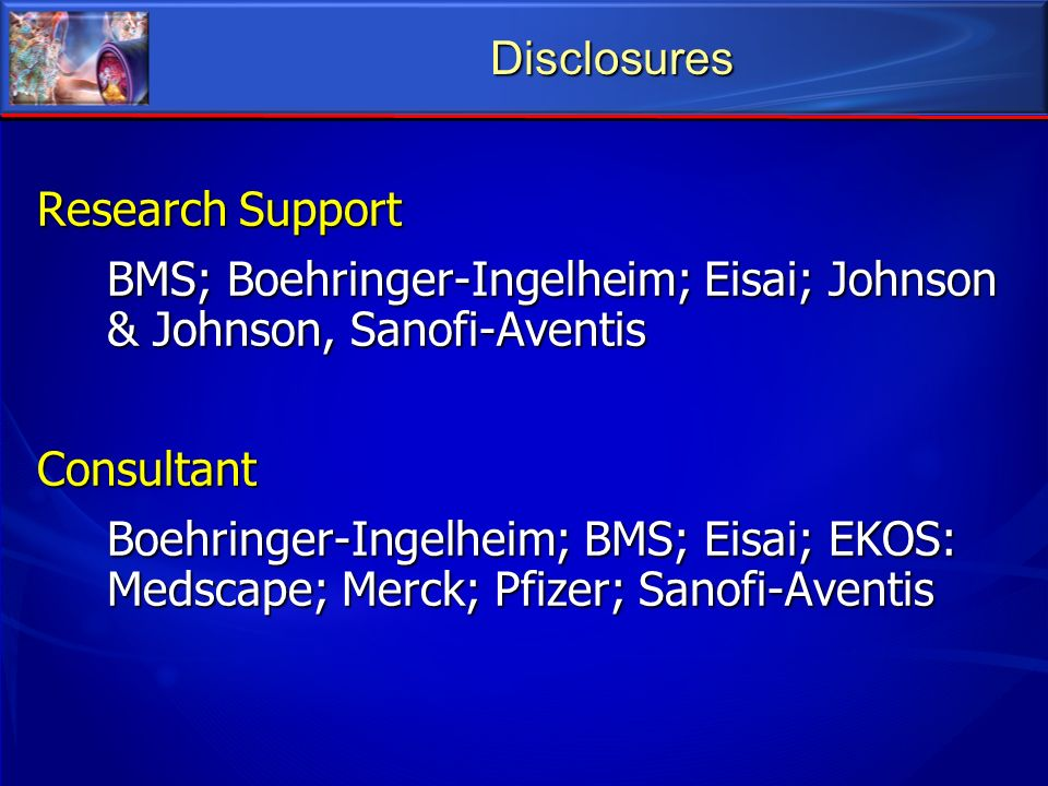 Disclosures Research Support. BMS; Boehringer-Ingelheim; Eisai; Johnson & Johnson, Sanofi-Aventis.