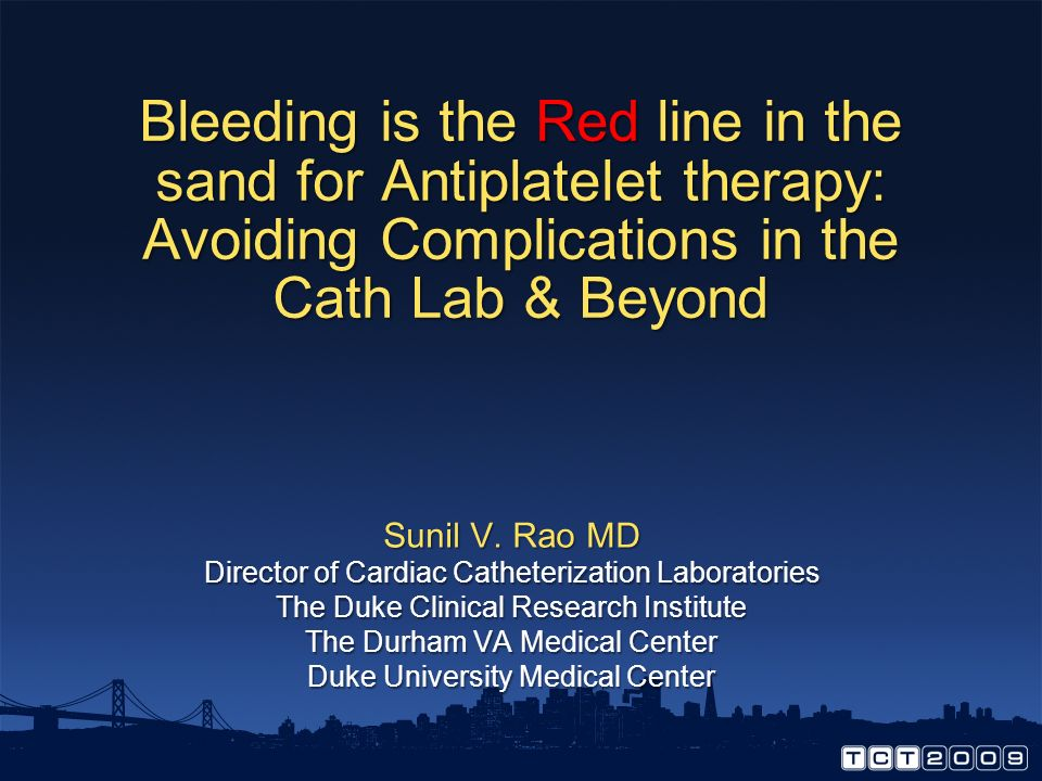Bleeding is the Red line in the sand for Antiplatelet therapy: Avoiding Complications in the Cath Lab & Beyond