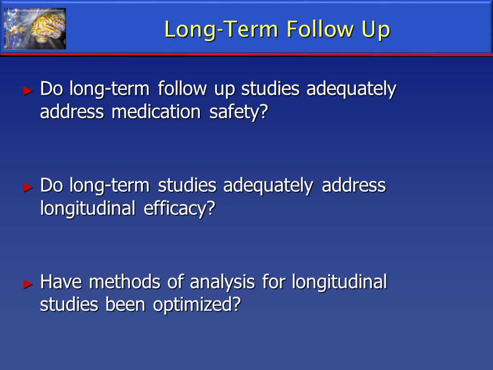 Long-Term Follow Up Do long-term follow up studies adequately address medication safety