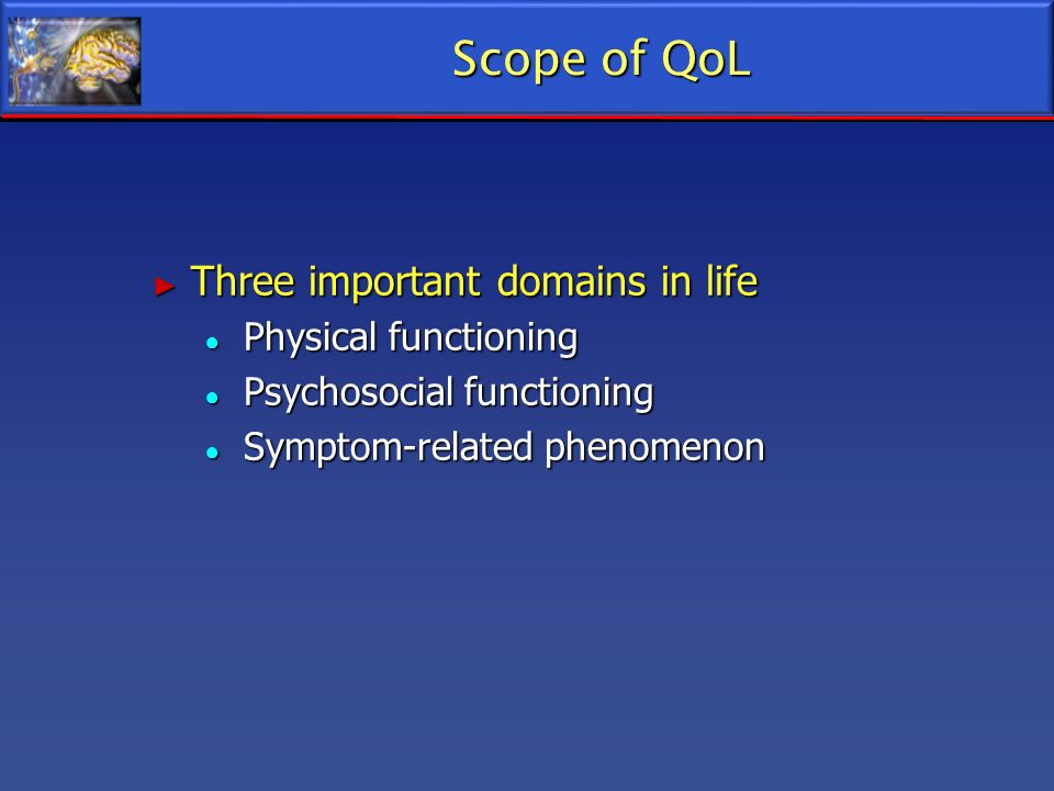 Scope of QoL Three important domains in life Physical functioning