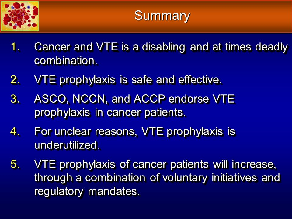 Summary Cancer and VTE is a disabling and at times deadly combination.