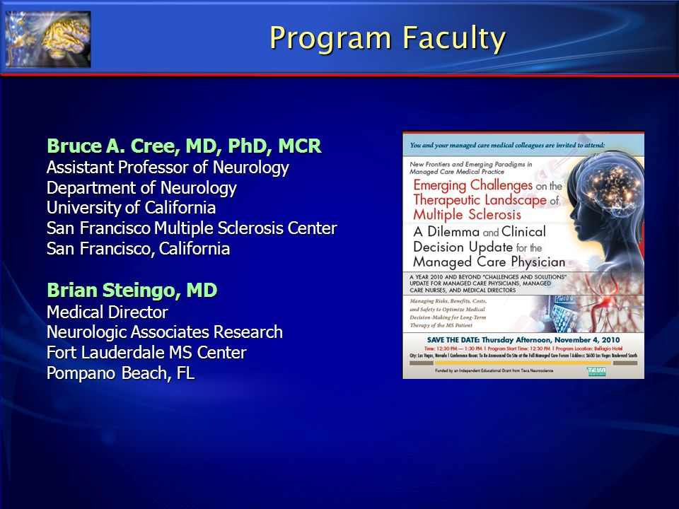 Program Faculty Bruce A. Cree, MD, PhD, MCR Brian Steingo, MD