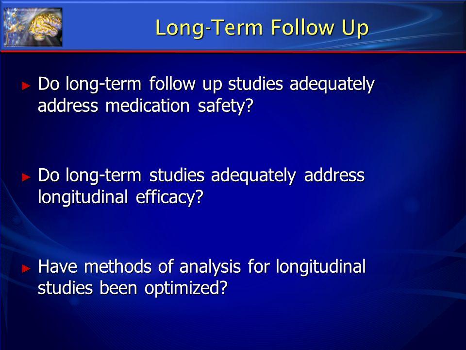 Long-Term Follow Up Do long-term follow up studies adequately address medication safety