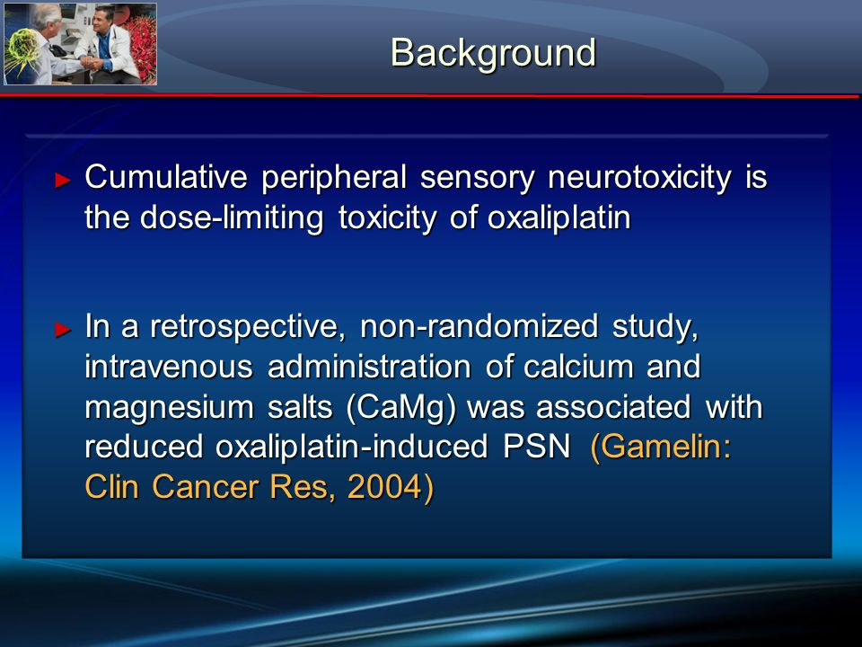 Background Cumulative peripheral sensory neurotoxicity is the dose-limiting toxicity of oxaliplatin.