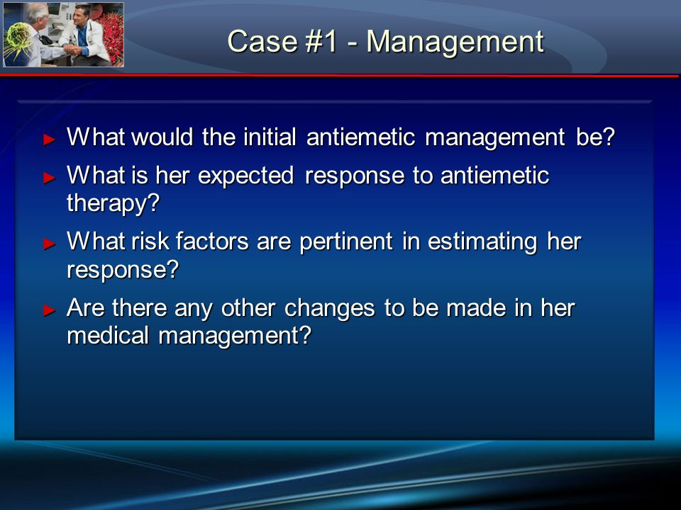 Case #1 - Management What would the initial antiemetic management be