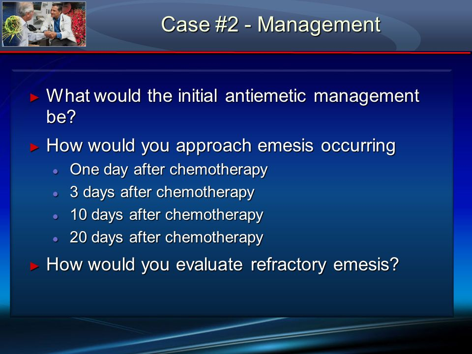Case #2 - Management What would the initial antiemetic management be