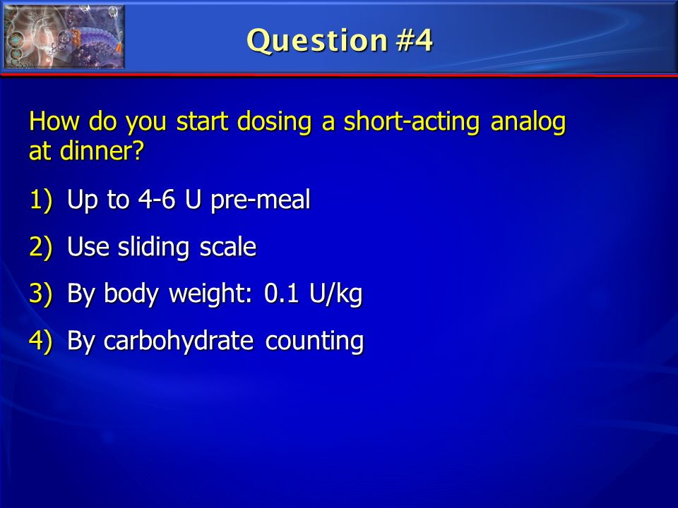 Question #4 How do you start dosing a short-acting analog at dinner