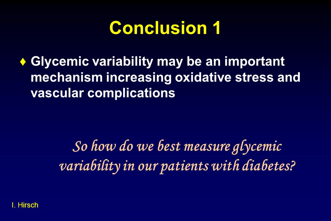 Conclusion 1 Glycemic variability may be an important mechanism increasing oxidative stress and vascular complications.