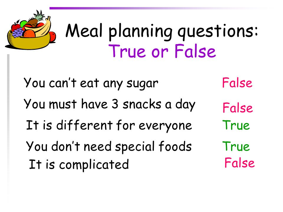 Meal planning questions: True or False