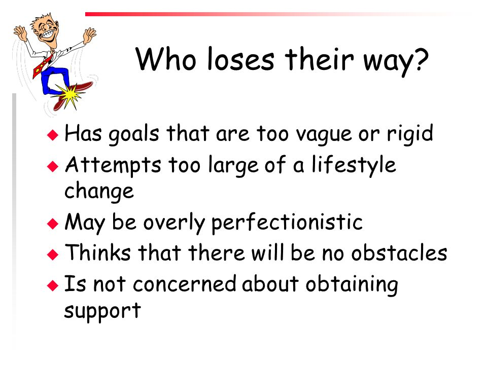 Who loses their way Has goals that are too vague or rigid