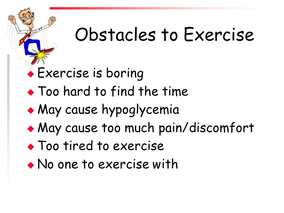 Obstacles to Exercise Exercise is boring Too hard to find the time