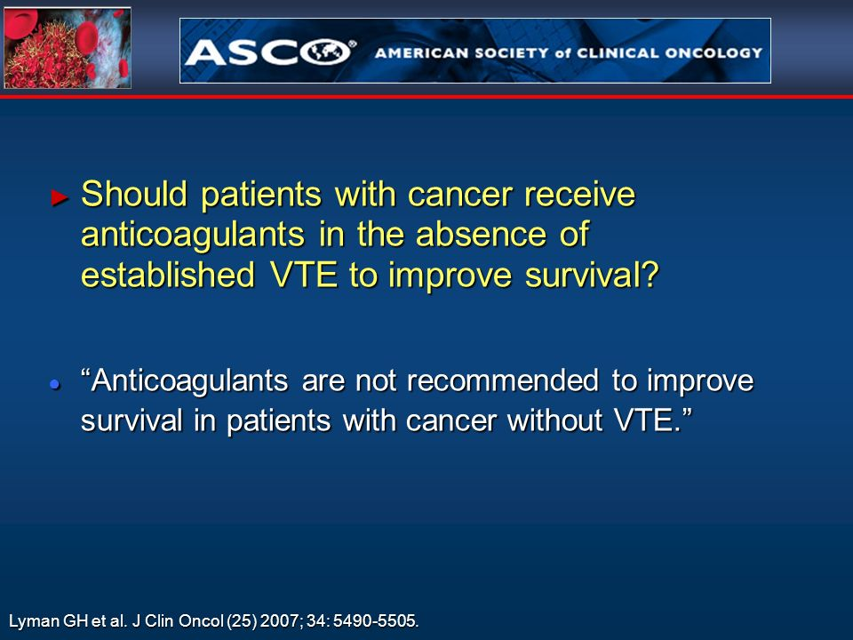 Should patients with cancer receive anticoagulants in the absence of established VTE to improve survival