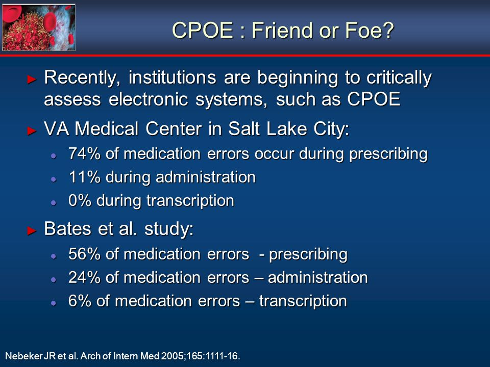 CPOE : Friend or Foe Recently, institutions are beginning to critically assess electronic systems, such as CPOE.