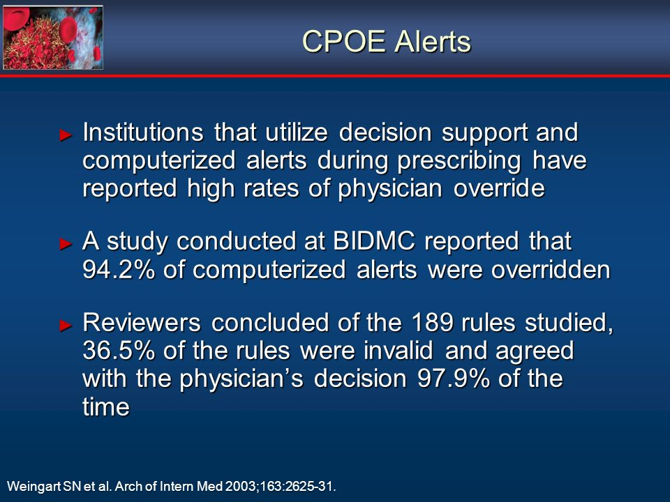 CPOE Alerts Institutions that utilize decision support and computerized alerts during prescribing have reported high rates of physician override.