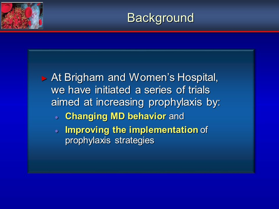 Background At Brigham and Women's Hospital, we have initiated a series of trials aimed at increasing prophylaxis by: