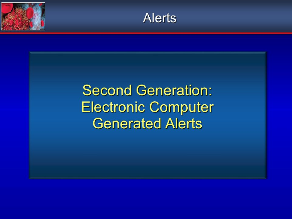 Second Generation: Electronic Computer Generated Alerts