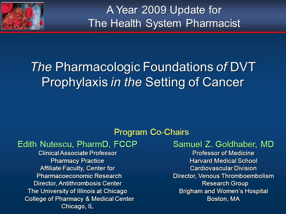 A Year 2009 Update for The Health System Pharmacist. The Pharmacologic Foundations of DVT Prophylaxis in the Setting of Cancer.