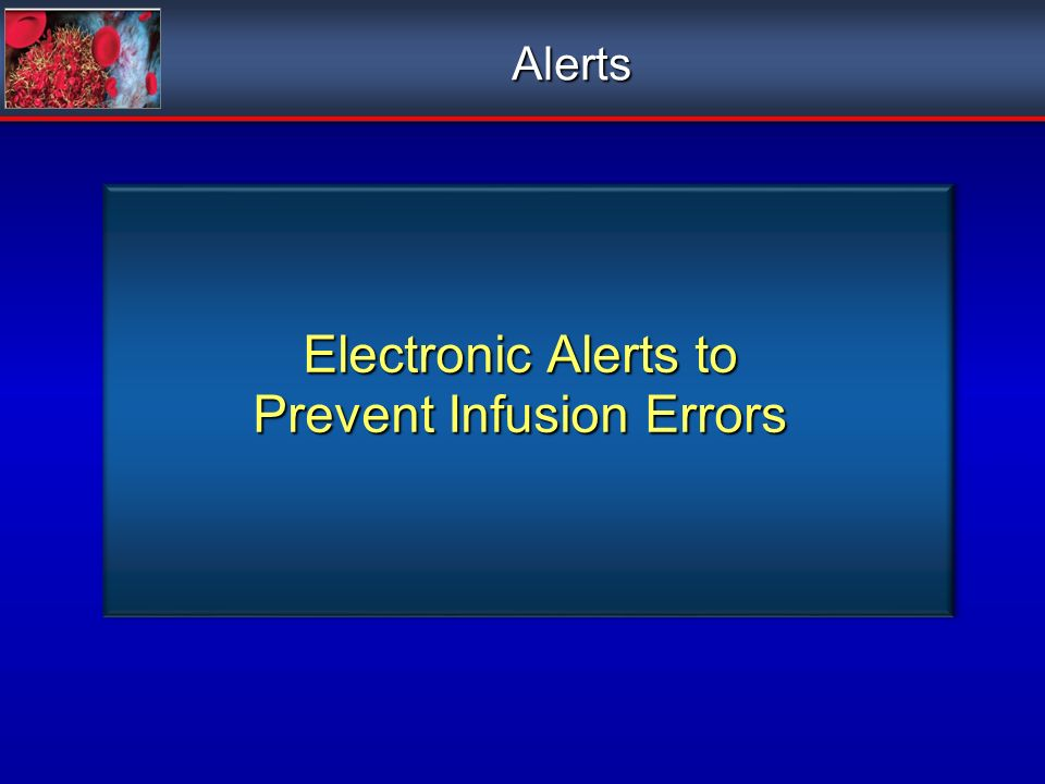 Electronic Alerts to Prevent Infusion Errors