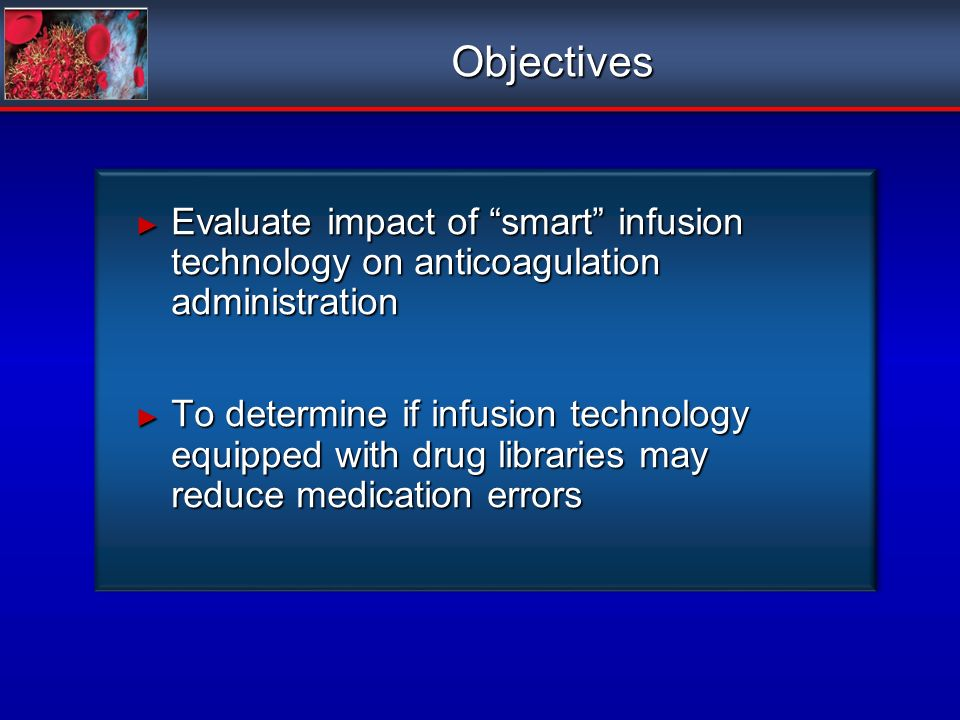 Objectives Evaluate impact of smart infusion technology on anticoagulation administration.