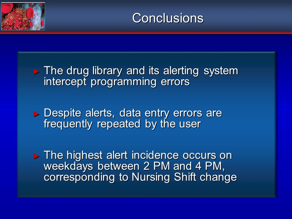 Conclusions The drug library and its alerting system intercept programming errors.