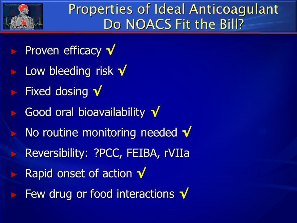 Properties of Ideal Anticoagulant Do NOACS Fit the Bill