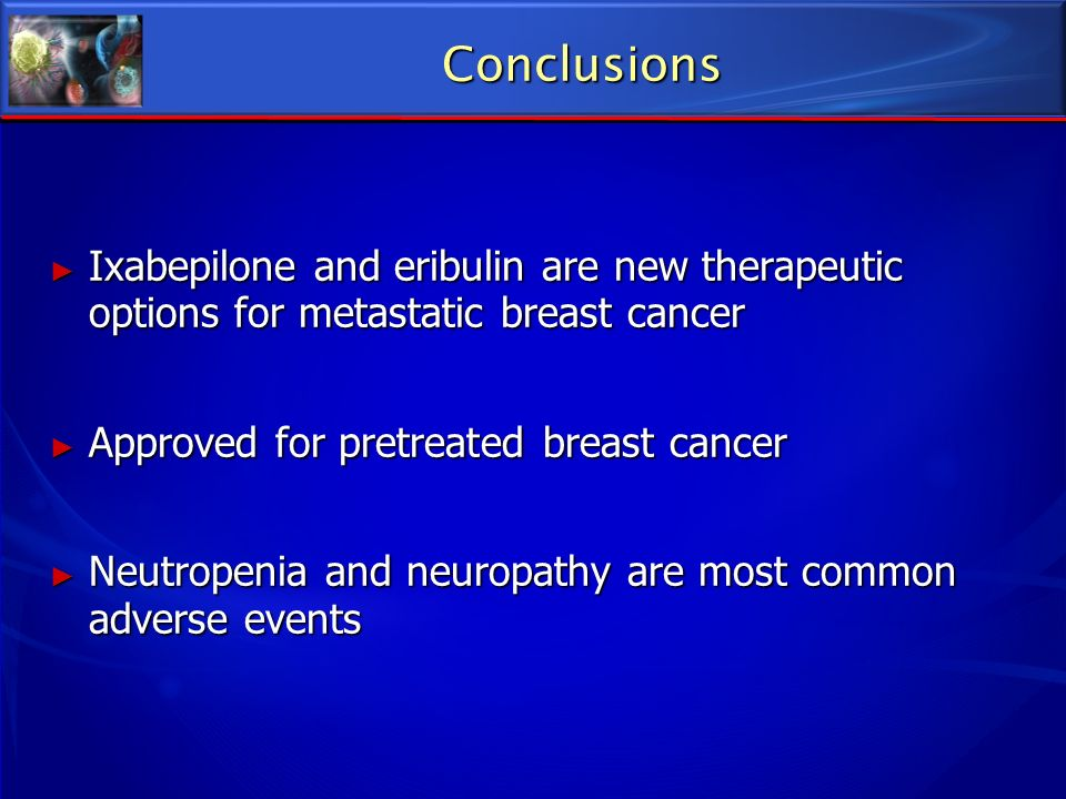 Conclusions Ixabepilone and eribulin are new therapeutic options for metastatic breast cancer. Approved for pretreated breast cancer.