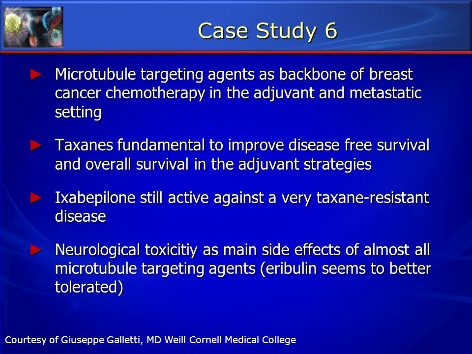 Case Study 6 Microtubule targeting agents as backbone of breast cancer chemotherapy in the adjuvant and metastatic setting.
