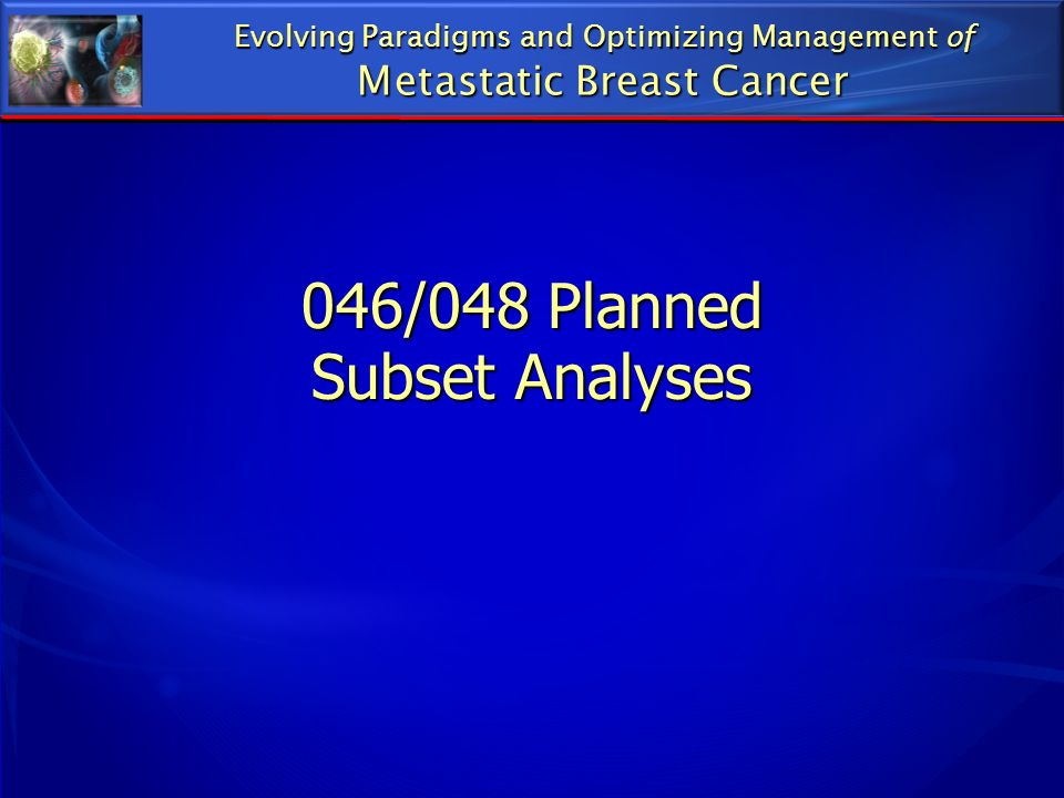 046/048 Planned Subset Analyses