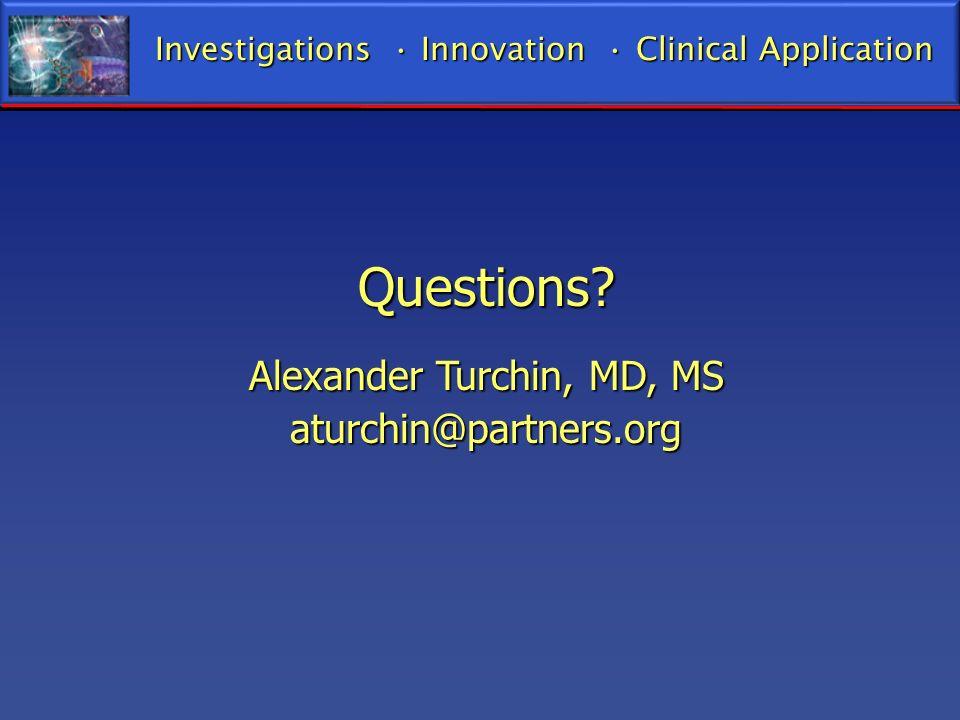 Questions Alexander Turchin, MD, MS aturchin@partners.org