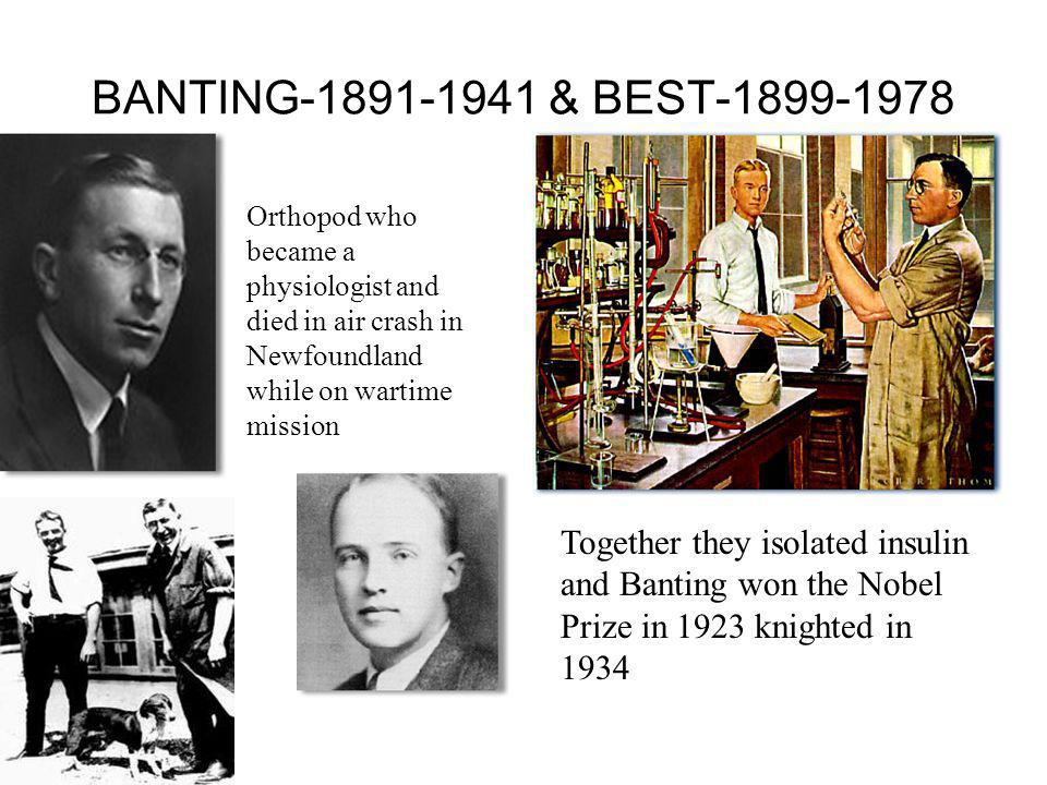 BANTING-1891-1941 & BEST-1899-1978 Orthopod who became a physiologist and died in air crash in Newfoundland while on wartime mission.