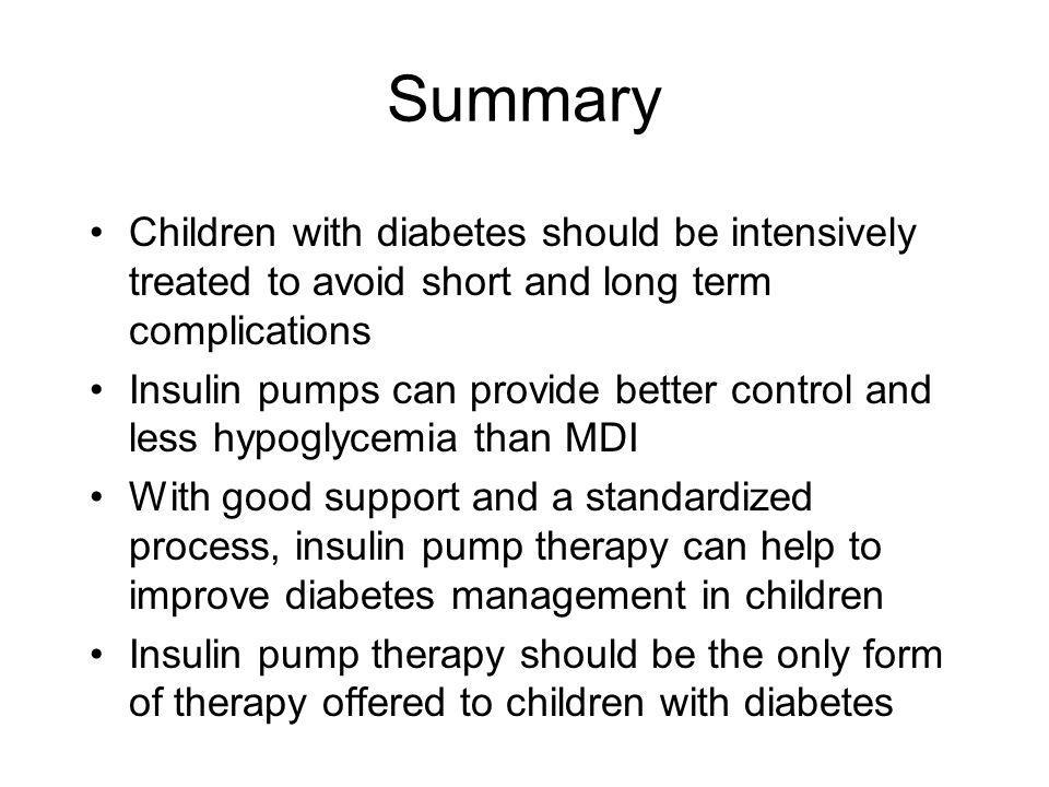 Summary Children with diabetes should be intensively treated to avoid short and long term complications.